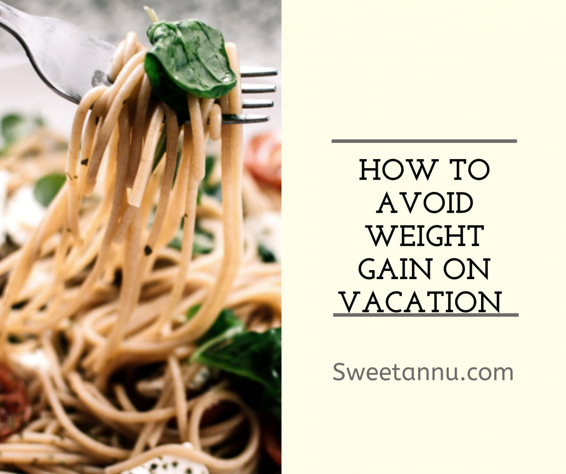 avoid Weight gain on vacation