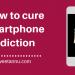 Cure smartphone addiction