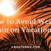 How to avoid weight gain on vacation