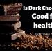 Is Dark Chocolate Good for health?